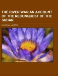 The River War An Account of the Reconquest of the Sudan