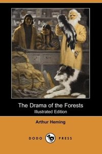 The Drama of the Forests (Illustrated Edition) (Dodo Press)