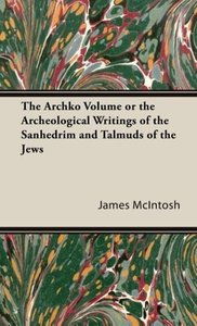 The Archko Volume or the Archeological Writings of the Sanhedrim