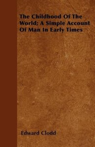 The Childhood Of The World; A Simple Account Of Man In Early Tim