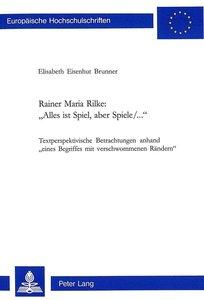Rainer Maria Rilke: «Alles ist Spiel, aber Spiele/...»
