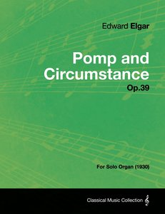 Pomp and Circumstance Op.39 - For Solo Organ (1930)