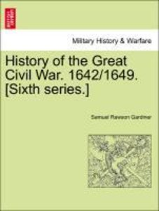History of the Great Civil War. 1642/1649. [Sixth series.] VOL.I