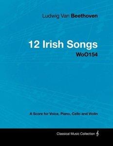 Ludwig Van Beethoven - 12 Irish Songs - WoO154 - A Score for Voi