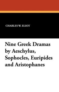 Nine Greek Dramas by Aeschylus, Sophocles, Euripides and Aristop