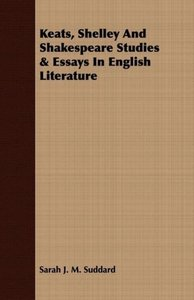 Keats, Shelley And Shakespeare Studies & Essays In English Liter