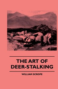 The Art Of Deer-Stalking - Illustrated By A Narrative Of A Few D