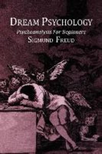 Dream Psychology; Psychoanalysis For Beginners