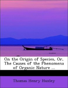 On the Origin of Species, Or, The Causes of the Phenomena of Org