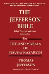 The Jefferson Bible What Thomas Jefferson Selected as the Life a