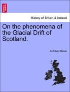 On the phenomena of the Glacial Drift of Scotland.