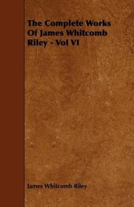 The Complete Works Of James Whitcomb Riley - Vol VI