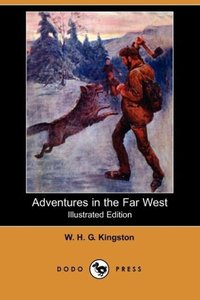 Adventures in the Far West (Illustrated Edition) (Dodo Press)