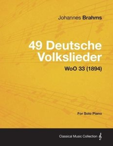 49 Deutsche Volkslieder - For Solo Piano WoO 33 (1894)