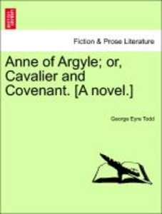 Anne of Argyle; or, Cavalier and Covenant. [A novel.]