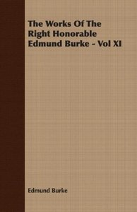 The Works Of The Right Honorable Edmund Burke - Vol XI