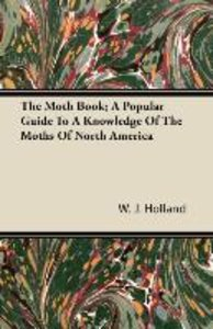 The Moth Book; A Popular Guide to a Knowledge of the Moths of No