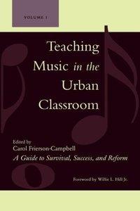 Teaching Music in the Urban Classroom, Volume 1