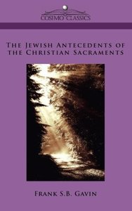 The Jewish Antecedents of the Christian Sacraments
