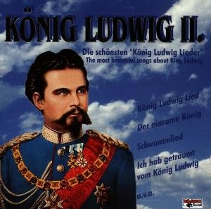 Die schönsten König Ludwig Lieder