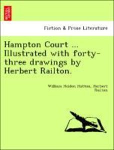 Hampton Court ... Illustrated with forty-three drawings by Herbe