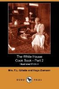 The White House Cook Book - Part 2 (Illustrated Edition) (Dodo P