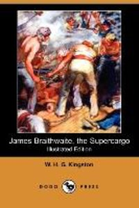 James Braithwaite, the Supercargo (Illustrated Edition) (Dodo Pr