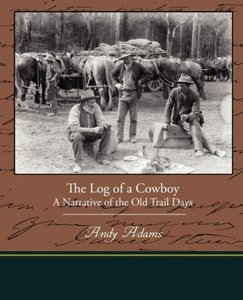 The Log of a Cowboy A Narrative of the Old Trail Days
