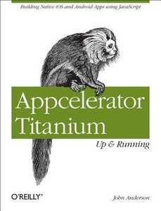Appcelerator Titanium: Up and Running