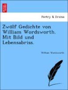 Zwo¨lf Gedichte von William Wordsworth. Mit Bild und Lebensabris