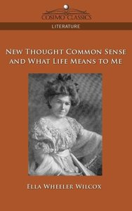 New Thought Common Sense and What Life Means to Me