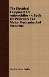 The Electrical Equipment Of Automobiles - A Book On Principles F