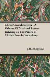 Christ Church Letters - A Volume Of Mediavel Letters Relating To