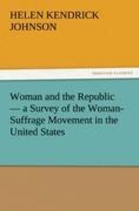 Woman and the Republic - a Survey of the Woman-Suffrage Movement