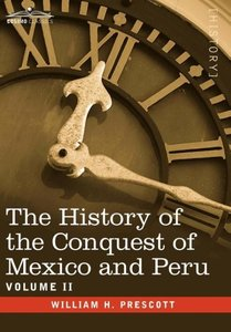 The History of the Conquest of Mexico & Peru - Volume II