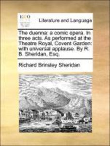 The duenna: a comic opera. In three acts. As performed at the Th