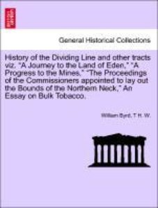 "History of the Dividing Line and other tracts viz. ""A Journey to"