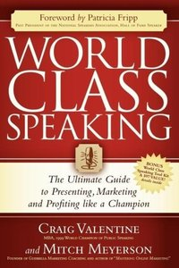 World Class Speaking: The Ultimate Guide to Presenting, Marketin