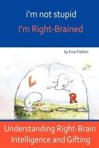 i'm not stupid, I'm Right-Brained
