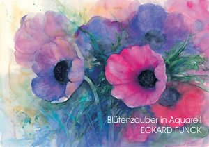 Blütenzauber in Aquarell ECKARD FUNCK (Posterbuch DIN A2 quer)