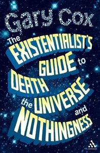 The Existentialist's Guide to Death, the Universe and Nothingnes