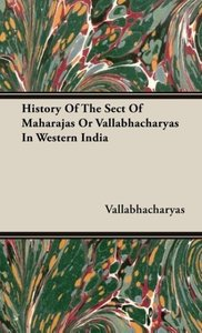 History of the Sect of Maharajas or Vallabhacharyas in Western I