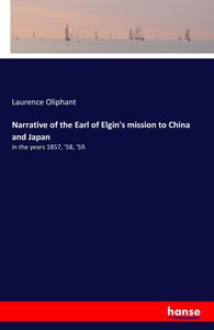 Narrative of the Earl of Elgin\'s mission to China and Japan