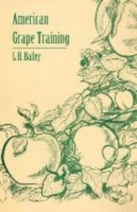 American Grape Training - An Account of the Leading Forms Now in