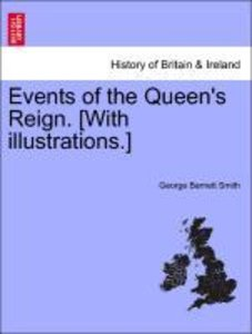 Events of the Queen's Reign. [With illustrations.]