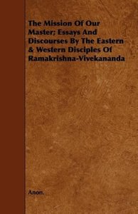 The Mission of Our Master; Essays and Discourses by the Eastern