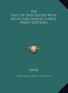 The Fasti Of Ovid Edited With Notes And Indices (LARGE PRINT EDI