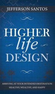 Higher Life Design: Arriving at Your Intended Destination Health