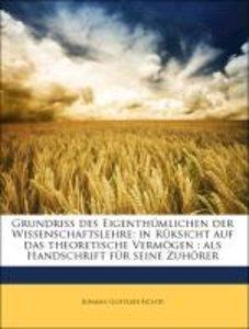 Grundriss des Eigenthümlichen der Wissenschaftslehre: in Rüksich