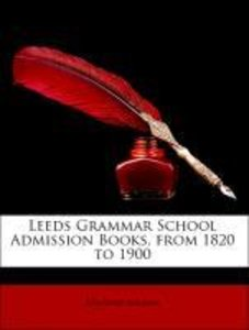 Leeds Grammar School Admission Books, from 1820 to 1900